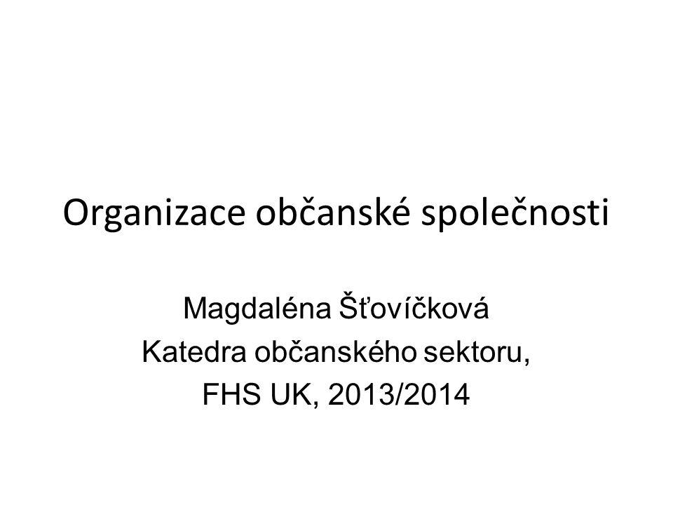 Organizace občanské společnosti Magdaléna Šťovíčková Katedra občanského sektoru, FHS UK, 2013/2014
