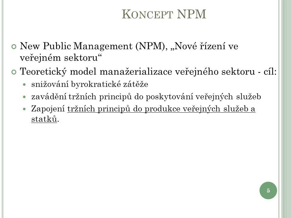 """K ONCEPT NPM New Public Management (NPM), """"Nové řízení ve veřejném sektoru Teoretický model manažerializace veřejného sektoru - cíl: snižování byrokratické zátěže zavádění tržních principů do poskytování veřejných služeb Zapojení tržních principů do produkce veřejných služeb a statků."""
