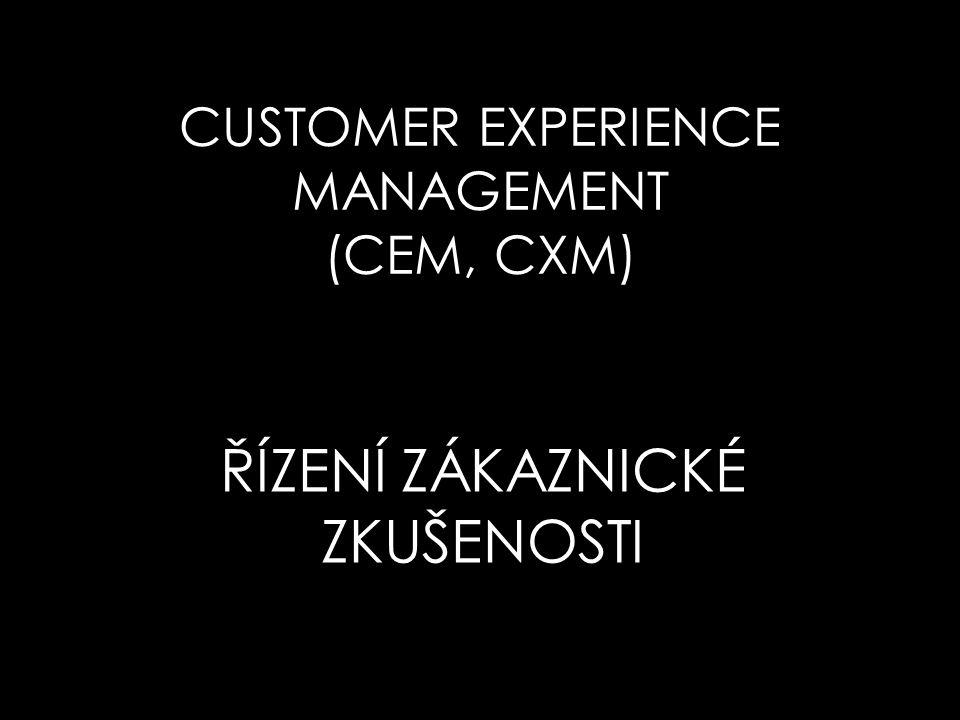 CUSTOMER EXPERIENCE MANAGEMENT (CEM, CXM) ŘÍZENÍ ZÁKAZNICKÉ ZKUŠENOSTI