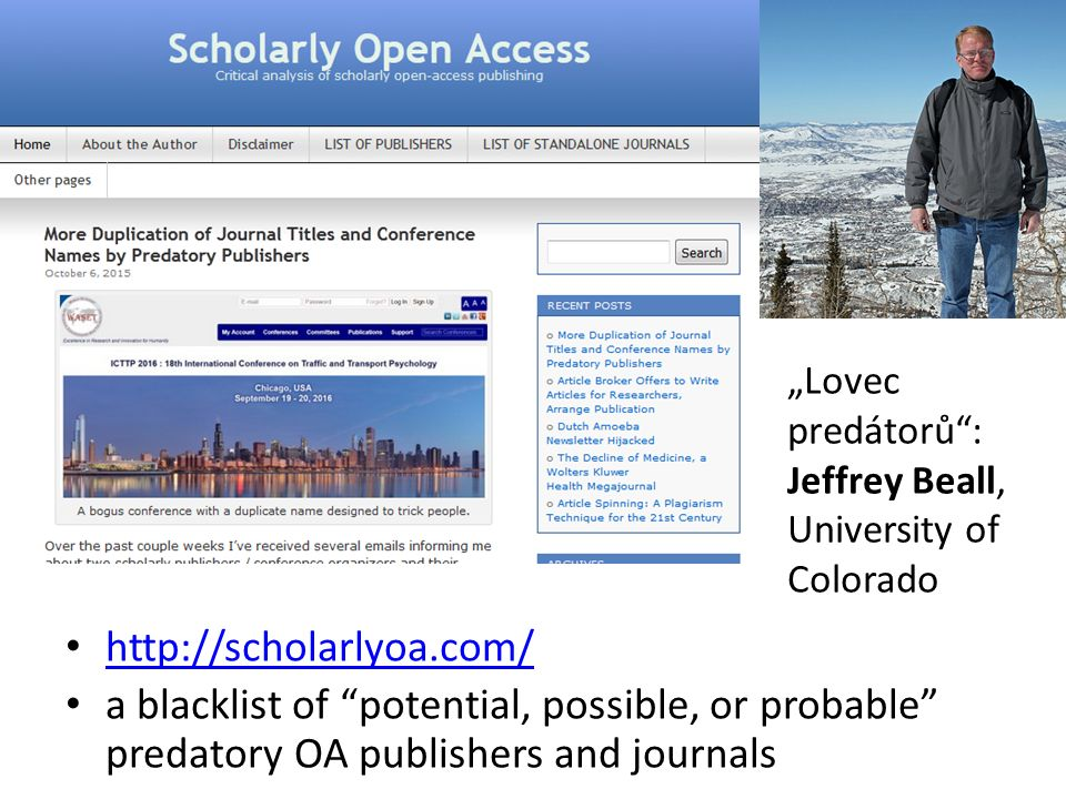 "http://scholarlyoa.com/ a blacklist of potential, possible, or probable predatory OA publishers and journals ""Lovec predátorů : Jeffrey Beall, University of Colorado"