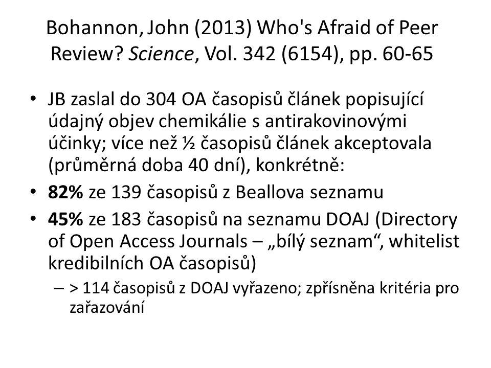 Bohannon, John (2013) Who's Afraid of Peer Review? Science, Vol. 342 (6154), pp. 60-65 JB zaslal do 304 OA časopisů článek popisující údajný objev che