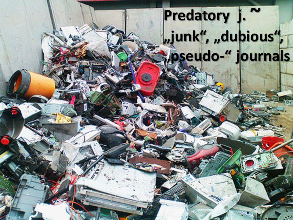 "Predatory j. ~ ""junk"", ""dubious"", ""pseudo-"" journals"