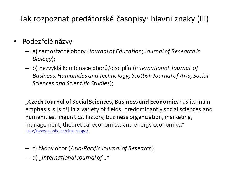 Jak rozpoznat predátorské časopisy: hlavní znaky (III) Podezřelé názvy: – a) samostatné obory (Journal of Education; Journal of Research in Biology);