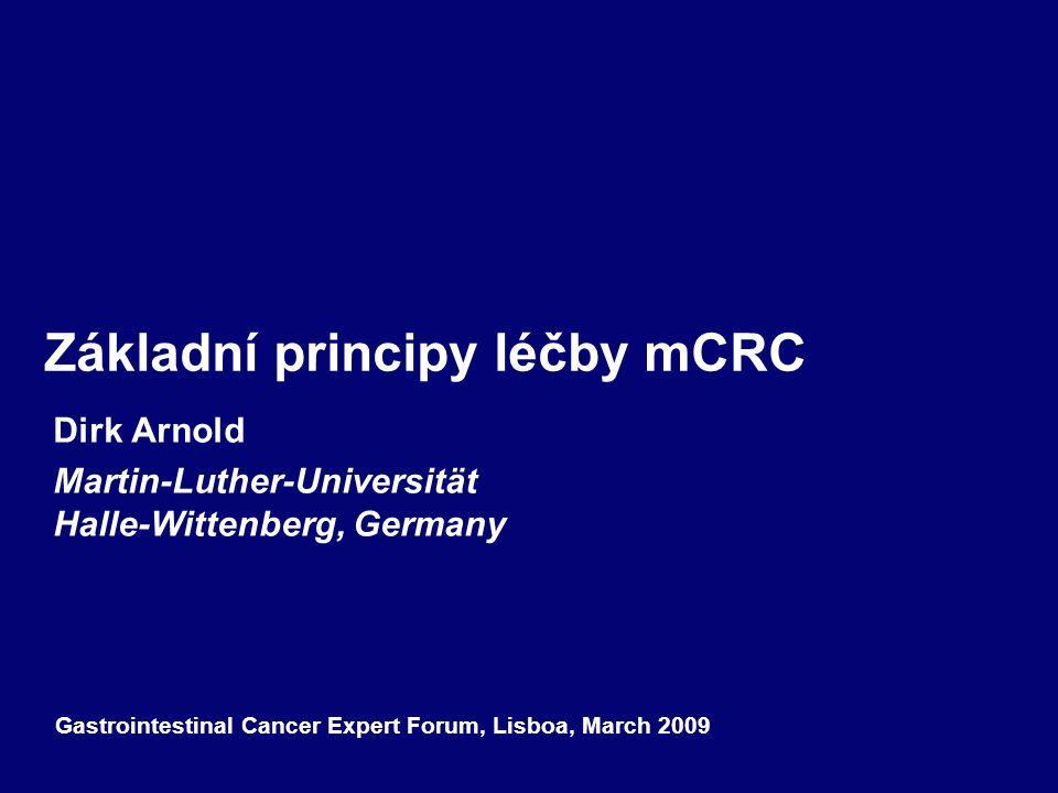 Základní principy léčby mCRC Dirk Arnold Martin-Luther-Universität Halle-Wittenberg, Germany Gastrointestinal Cancer Expert Forum, Lisboa, March 2009