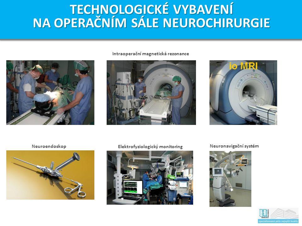 Intraoperační magnetická rezonance Neuroendoskop TECHNOLOGICKÉ VYBAVENÍ NA OPERAČNÍM SÁLE NEUROCHIRURGIE Neuronavigační systém Elektrofyziologický monitoring