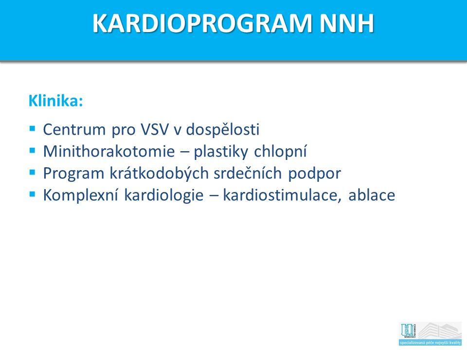 Klinika:  Centrum pro VSV v dospělosti  Minithorakotomie – plastiky chlopní  Program krátkodobých srdečních podpor  Komplexní kardiologie – kardiostimulace, ablace KARDIOPROGRAM NNH