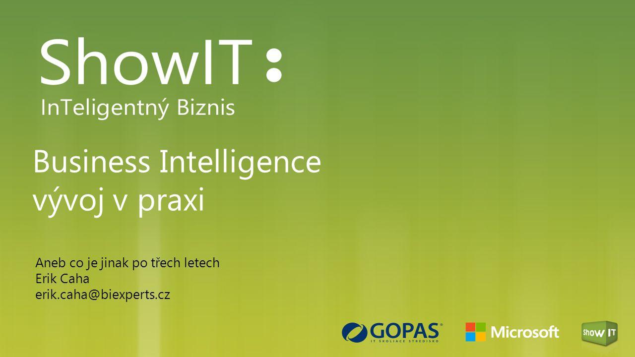 Business Intelligence vývoj v praxi Aneb co je jinak po třech letech Erik Caha erik.caha@biexperts.cz