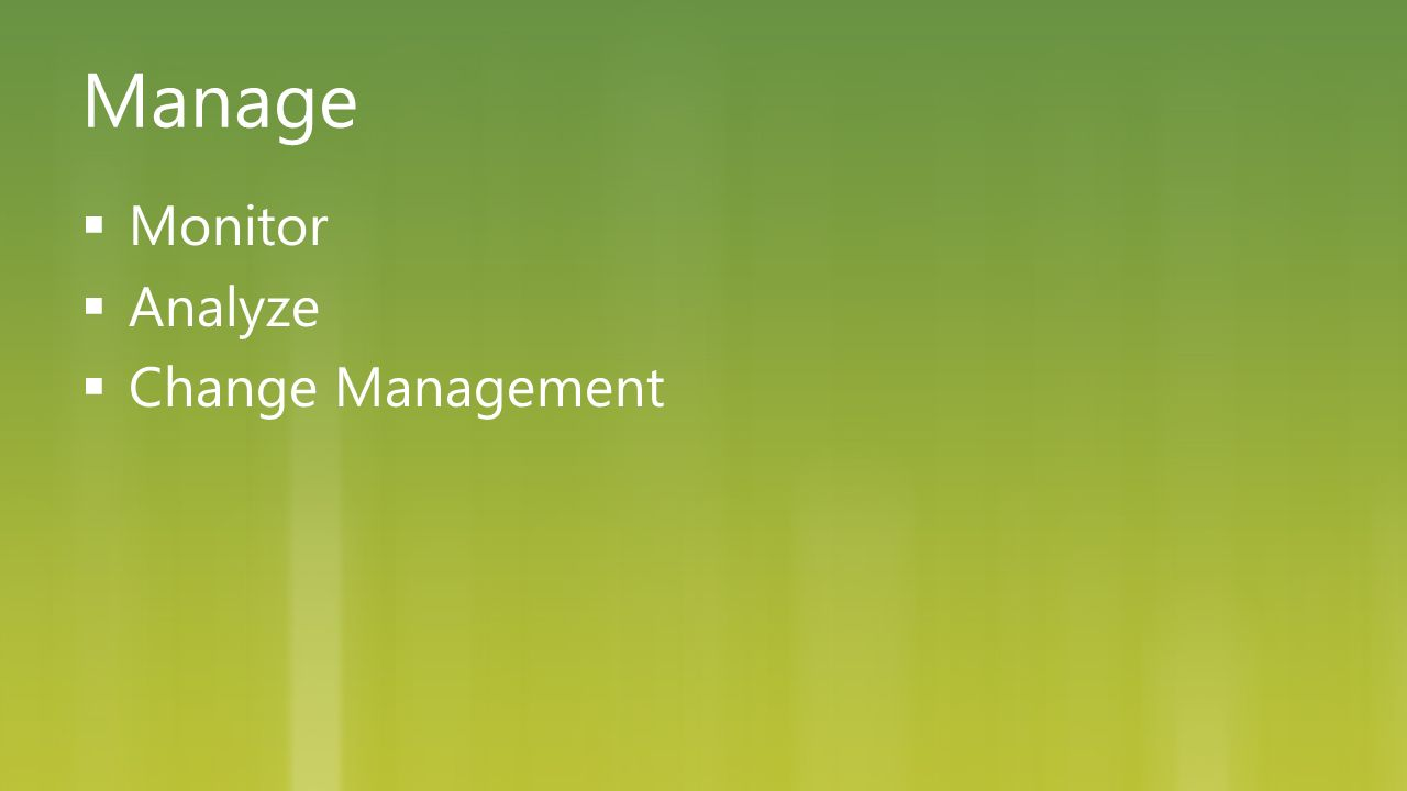 Manage  Monitor  Analyze  Change Management