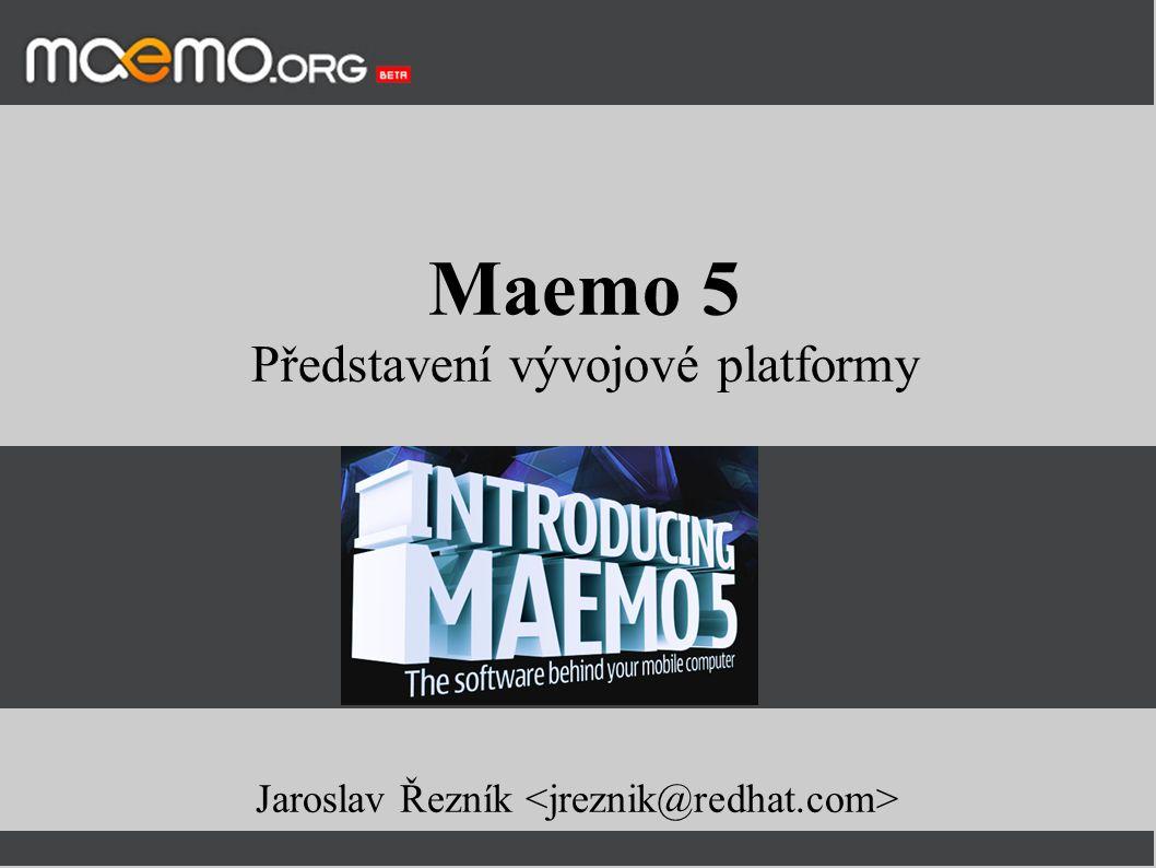Maemo 5 Představení vývojové platformy Jaroslav Řezník