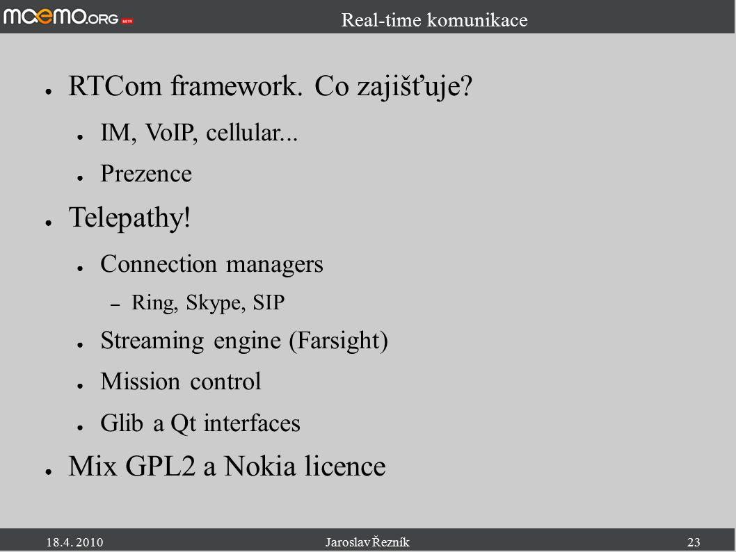18.4. 2010Jaroslav Řezník23 Real-time komunikace ● RTCom framework. Co zajišťuje? ● IM, VoIP, cellular... ● Prezence ● Telepathy! ● Connection manager