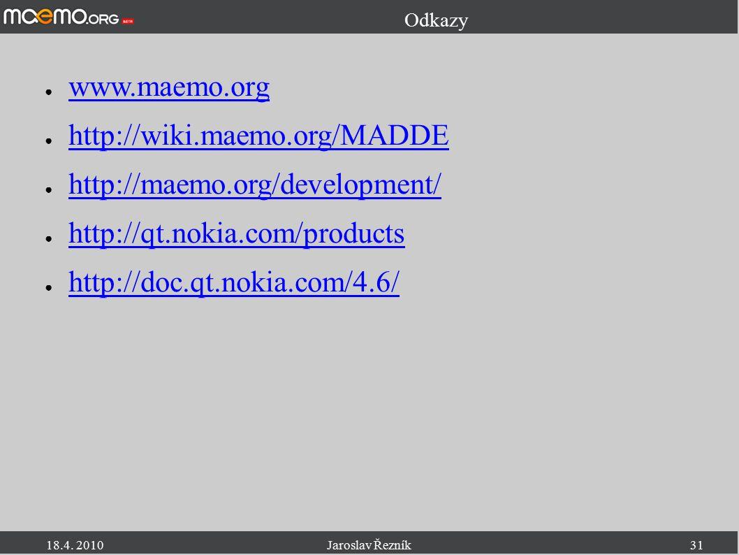 18.4. 2010Jaroslav Řezník31 Odkazy ● www.maemo.org www.maemo.org ● http://wiki.maemo.org/MADDE http://wiki.maemo.org/MADDE ● http://maemo.org/developm