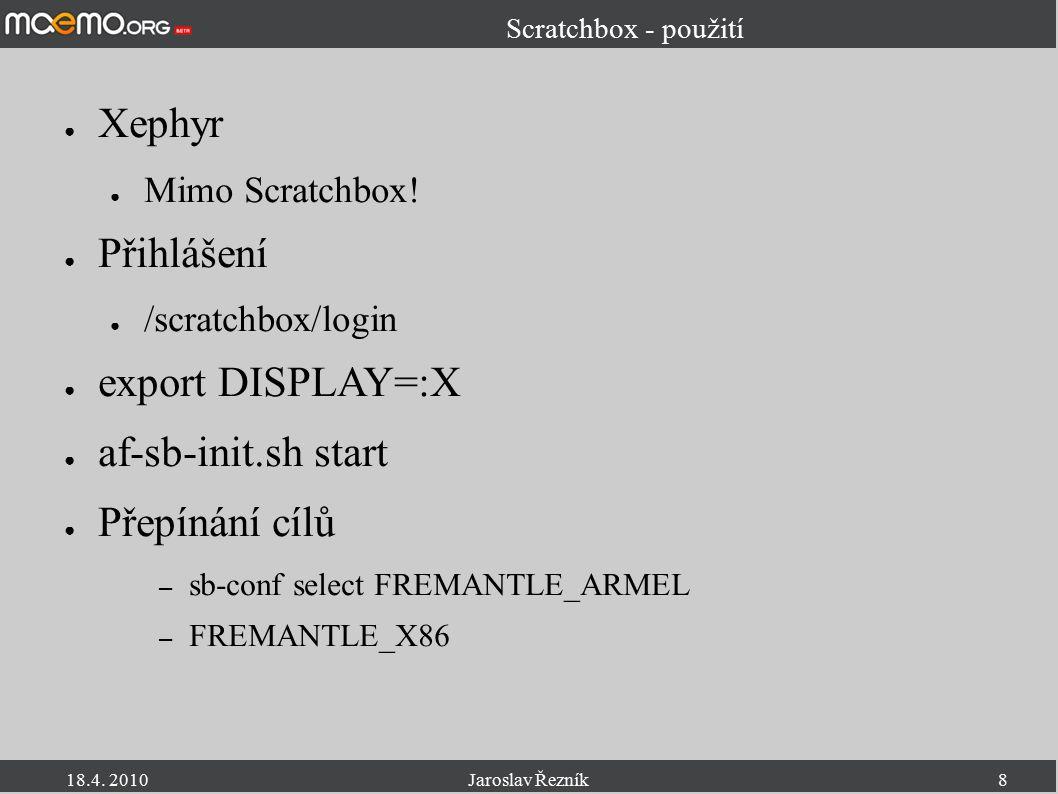 18.4. 2010Jaroslav Řezník8 Scratchbox - použití ● Xephyr ● Mimo Scratchbox.