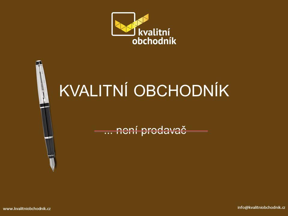 KVALITNÍ OBCHODNÍK... není prodavač www.kvalitniobchodnik.cz info@kvalitniobchodnik.cz