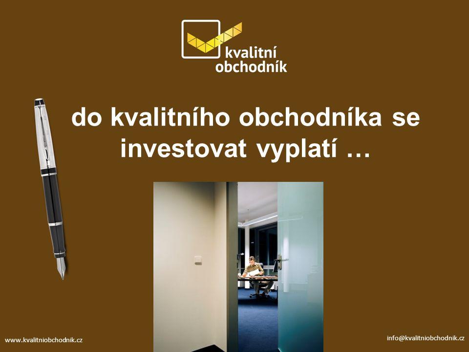 do kvalitního obchodníka se investovat vyplatí … www.kvalitniobchodnik.cz info@kvalitniobchodnik.cz