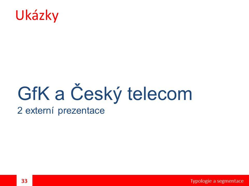 Ukázky GfK a Český telecom 2 externí prezentace Typologie a segmentace 33