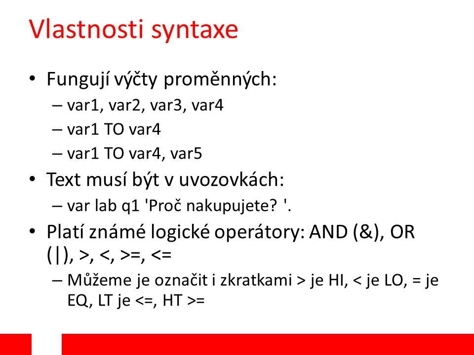 Vlastnosti syntaxe Fungují výčty proměnných: – var1, var2, var3, var4 – var1 TO var4 – var1 TO var4, var5 Text musí být v uvozovkách: – var lab q1 Proč nakupujete.