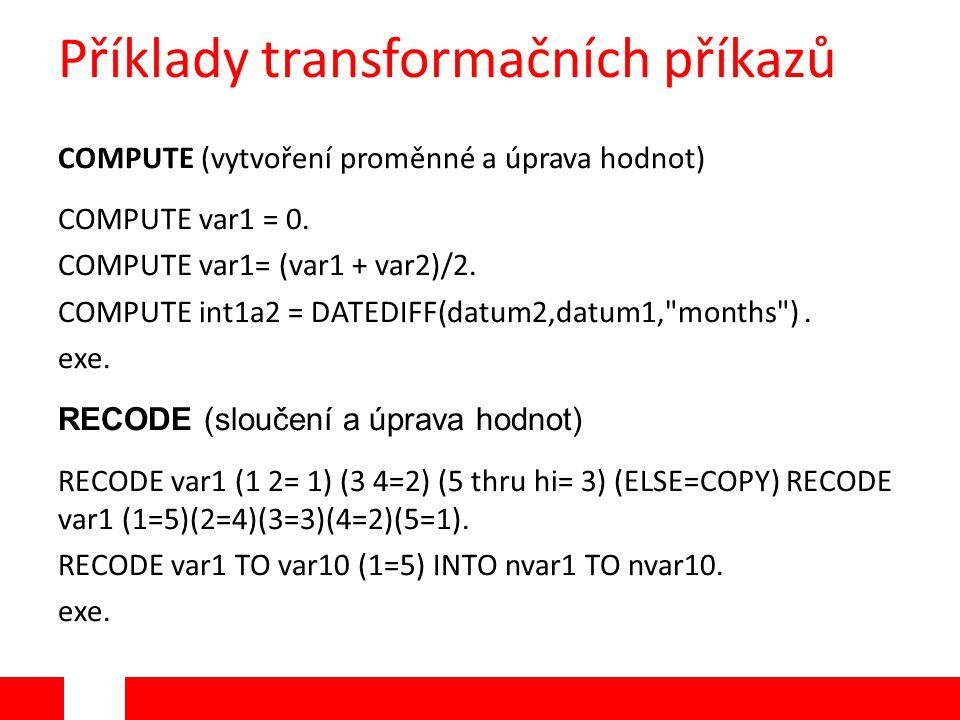 Příklady transformačních příkazů COMPUTE (vytvoření proměnné a úprava hodnot) COMPUTE var1 = 0.