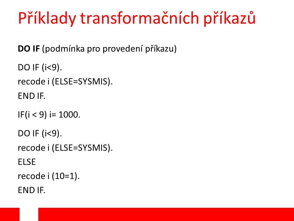 Příklady transformačních příkazů DO IF (podmínka pro provedení příkazu) DO IF (i<9).