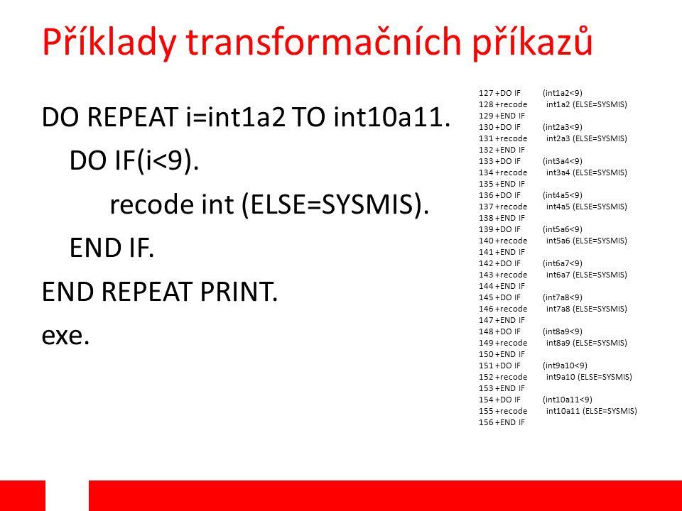 Příklady transformačních příkazů DO REPEAT i=int1a2 TO int10a11.