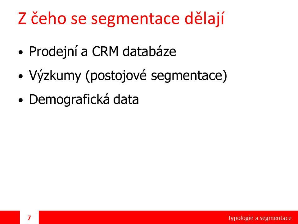 Z čeho se segmentace dělají Prodejní a CRM databáze Výzkumy (postojové segmentace) Demografická data Typologie a segmentace 7