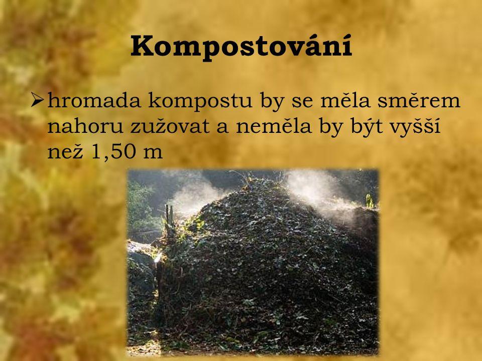 Kompostování  hromada kompostu by se měla směrem nahoru zužovat a neměla by být vyšší než 1,50 m