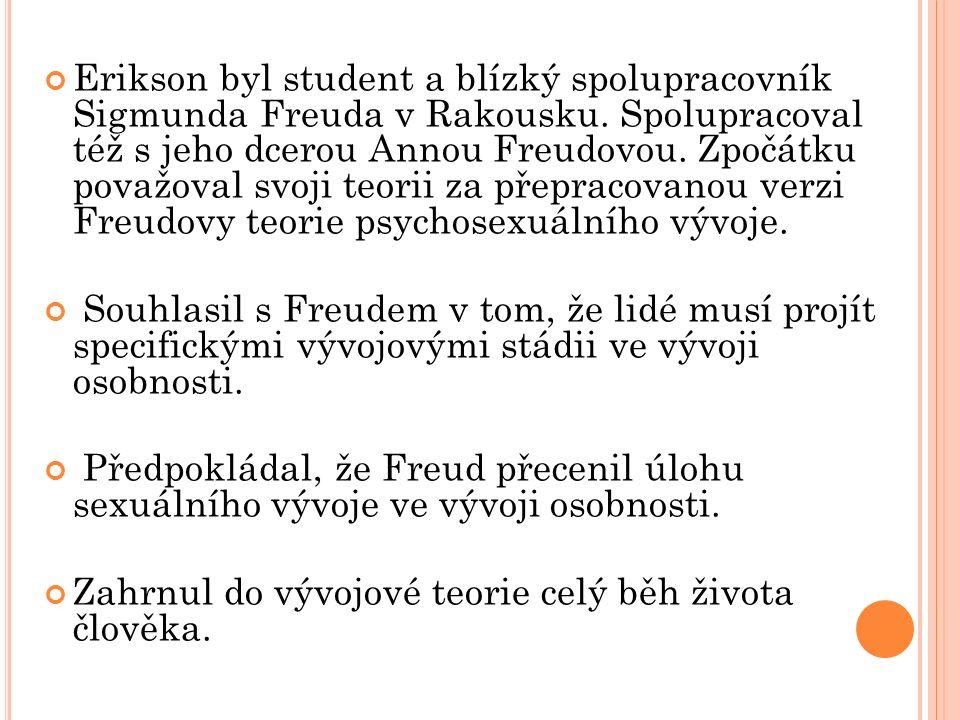 Erikson byl student a blízký spolupracovník Sigmunda Freuda v Rakousku. Spolupracoval též s jeho dcerou Annou Freudovou. Zpočátku považoval svoji teor