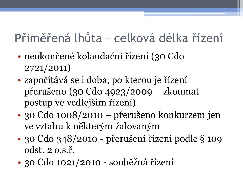 Přiměřená lhůta – celková délka řízení neukončené kolaudační řízení (30 Cdo 2721/2011) započítává se i doba, po kterou je řízení přerušeno (30 Cdo 4923/2009 – zkoumat postup ve vedlejším řízení) 30 Cdo 1008/2010 – přerušeno konkurzem jen ve vztahu k některým žalovaným 30 Cdo 348/2010 - přerušení řízení podle § 109 odst.