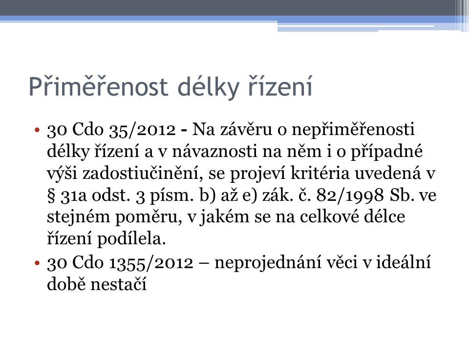 Přiměřenost délky řízení 30 Cdo 35/2012 - Na závěru o nepřiměřenosti délky řízení a v návaznosti na něm i o případné výši zadostiučinění, se projeví kritéria uvedená v § 31a odst.