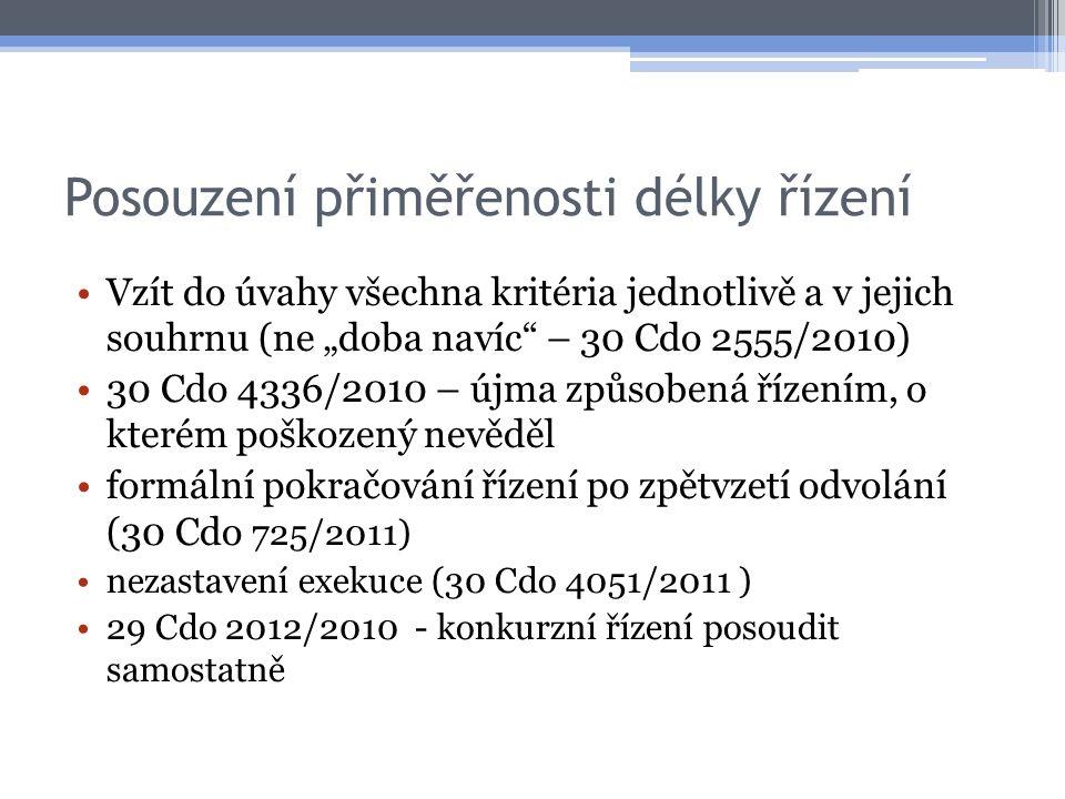 """Posouzení přiměřenosti délky řízení Vzít do úvahy všechna kritéria jednotlivě a v jejich souhrnu (ne """"doba navíc – 30 Cdo 2555/2010) 30 Cdo 4336/2010 – újma způsobená řízením, o kterém poškozený nevěděl formální pokračování řízení po zpětvzetí odvolání (30 Cdo 725/2011) nezastavení exekuce (30 Cdo 4051/2011 ) 29 Cdo 2012/2010 - konkurzní řízení posoudit samostatně"""
