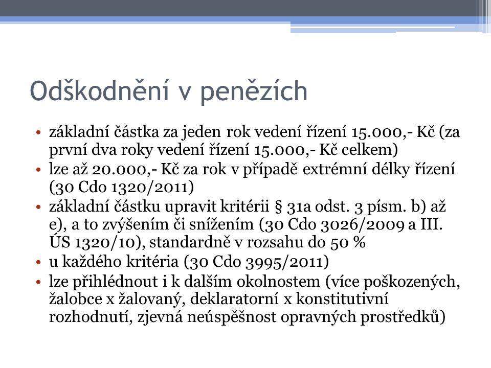 Odškodnění v penězích základní částka za jeden rok vedení řízení 15.000,- Kč (za první dva roky vedení řízení 15.000,- Kč celkem) lze až 20.000,- Kč za rok v případě extrémní délky řízení (30 Cdo 1320/2011) základní částku upravit kritérii § 31a odst.