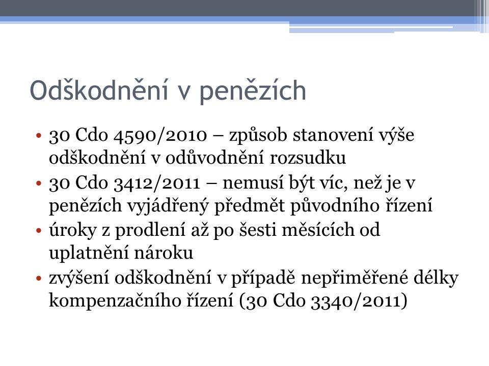 Odškodnění v penězích 30 Cdo 4590/2010 – způsob stanovení výše odškodnění v odůvodnění rozsudku 30 Cdo 3412/2011 – nemusí být víc, než je v penězích vyjádřený předmět původního řízení úroky z prodlení až po šesti měsících od uplatnění nároku zvýšení odškodnění v případě nepřiměřené délky kompenzačního řízení (30 Cdo 3340/2011)