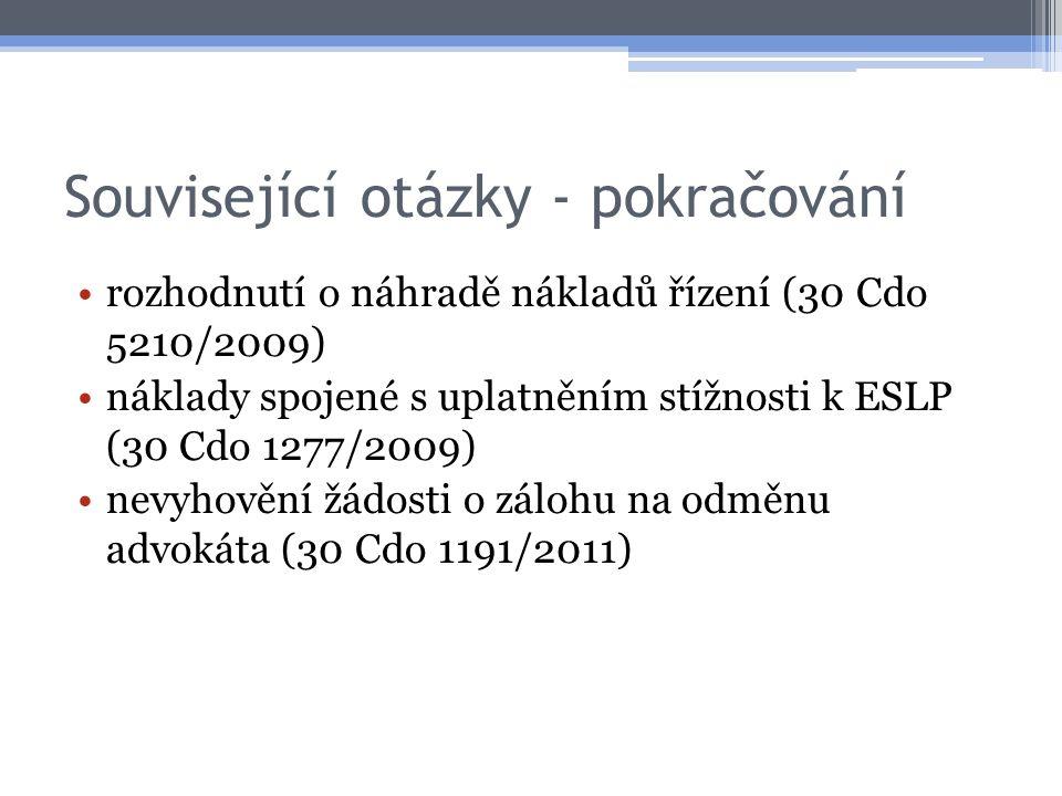 Související otázky - pokračování rozhodnutí o náhradě nákladů řízení (30 Cdo 5210/2009) náklady spojené s uplatněním stížnosti k ESLP (30 Cdo 1277/2009) nevyhovění žádosti o zálohu na odměnu advokáta (30 Cdo 1191/2011)