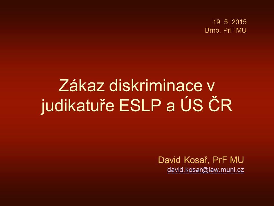Zákaz diskriminace v judikatuře ESLP a ÚS ČR David Kosař, PrF MU david.kosar@law.muni.cz 19.