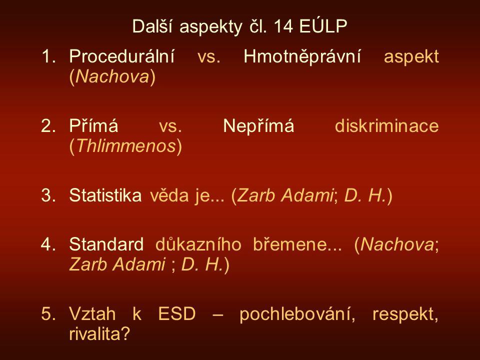 Další aspekty čl. 14 EÚLP 1.Procedurální vs. Hmotněprávní aspekt (Nachova) 2.Přímá vs.