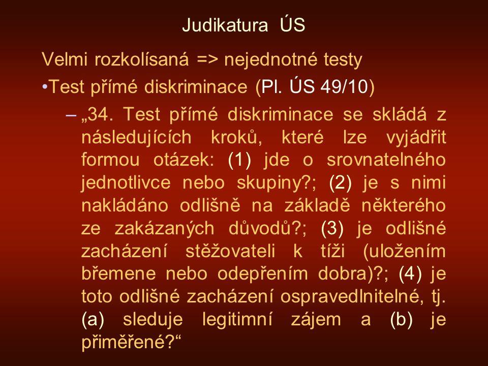 Judikatura ÚS Velmi rozkolísaná => nejednotné testy Test přímé diskriminace (Pl.