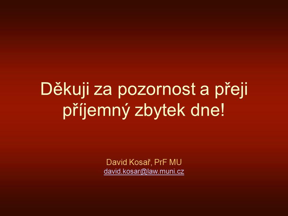 Děkuji za pozornost a přeji příjemný zbytek dne! David Kosař, PrF MU david.kosar@law.muni.cz