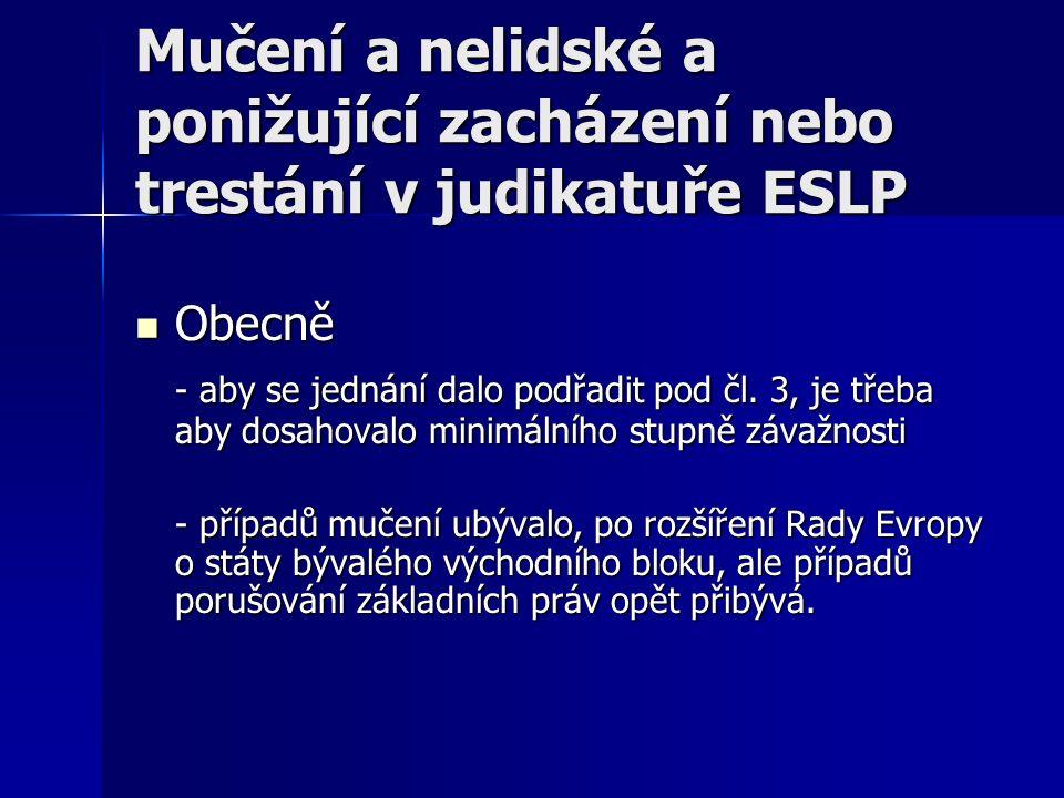 Mučení a nelidské a ponižující zacházení nebo trestání v judikatuře ESLP Obecně Obecně - aby se jednání dalo podřadit pod čl.