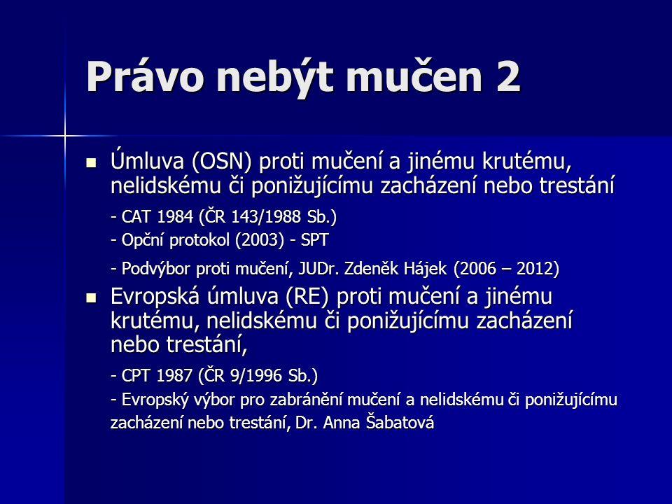 Právo nebýt mučen 2 Úmluva (OSN) proti mučení a jinému krutému, nelidskému či ponižujícímu zacházení nebo trestání Úmluva (OSN) proti mučení a jinému krutému, nelidskému či ponižujícímu zacházení nebo trestání - CAT 1984 (ČR 143/1988 Sb.) - Opční protokol (2003) - SPT - Podvýbor proti mučení, JUDr.
