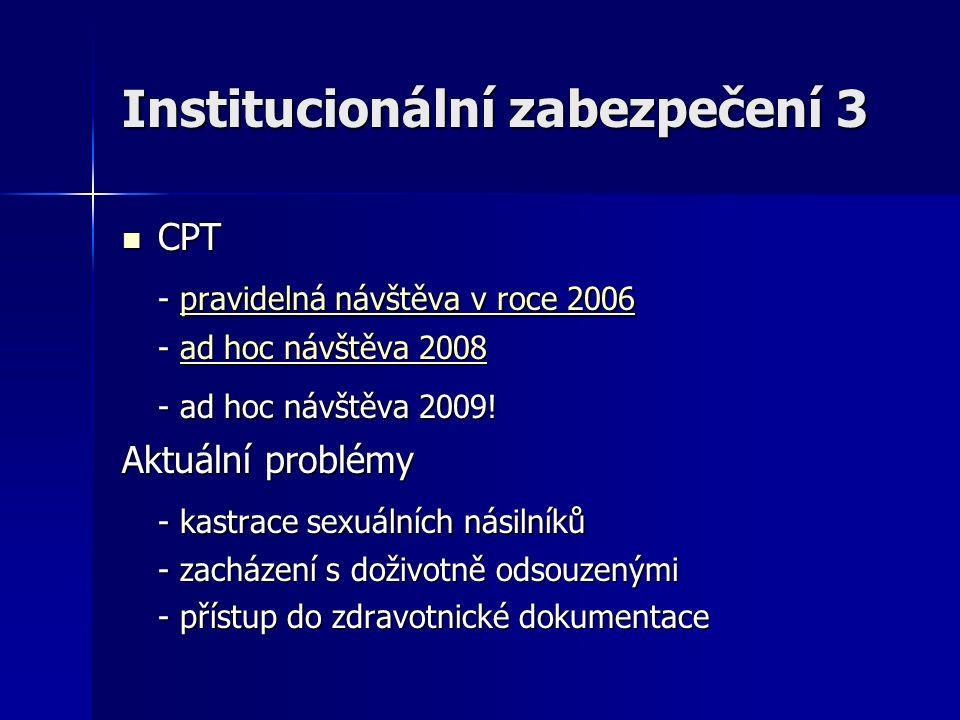 Institucionální zabezpečení 3 CPT CPT - pravidelná návštěva v roce 2006 pravidelná návštěva v roce 2006pravidelná návštěva v roce 2006 - ad hoc návštěva 2008 ad hoc návštěva 2008ad hoc návštěva 2008 - ad hoc návštěva 2009.
