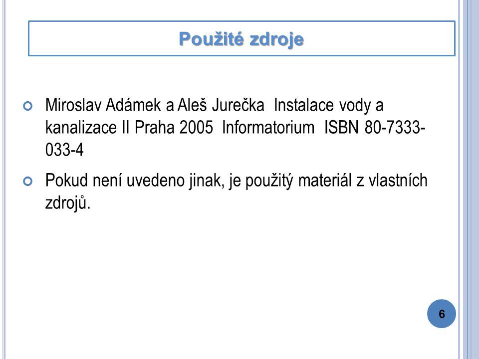 Miroslav Adámek a Aleš Jurečka Instalace vody a kanalizace II Praha 2005 Informatorium ISBN 80-7333- 033-4 Pokud není uvedeno jinak, je použitý materiál z vlastních zdrojů.