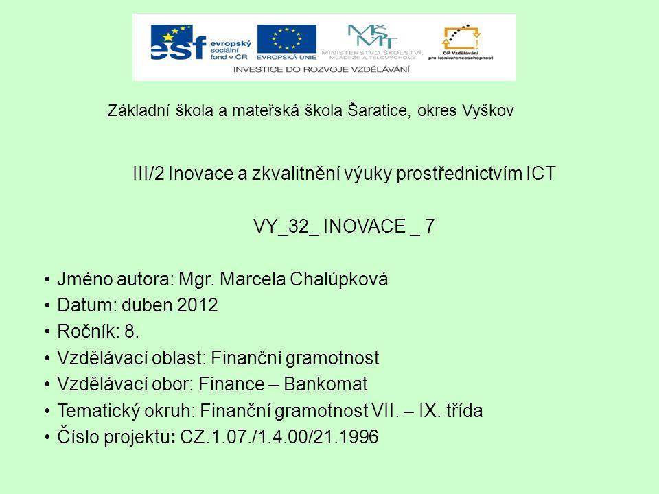 III/2 Inovace a zkvalitnění výuky prostřednictvím ICT VY_32_ INOVACE _ 7 Jméno autora: Mgr.
