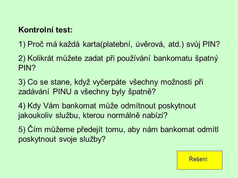 Kontrolní test: 1) Proč má každá karta(platební, úvěrová, atd.) svůj PIN.