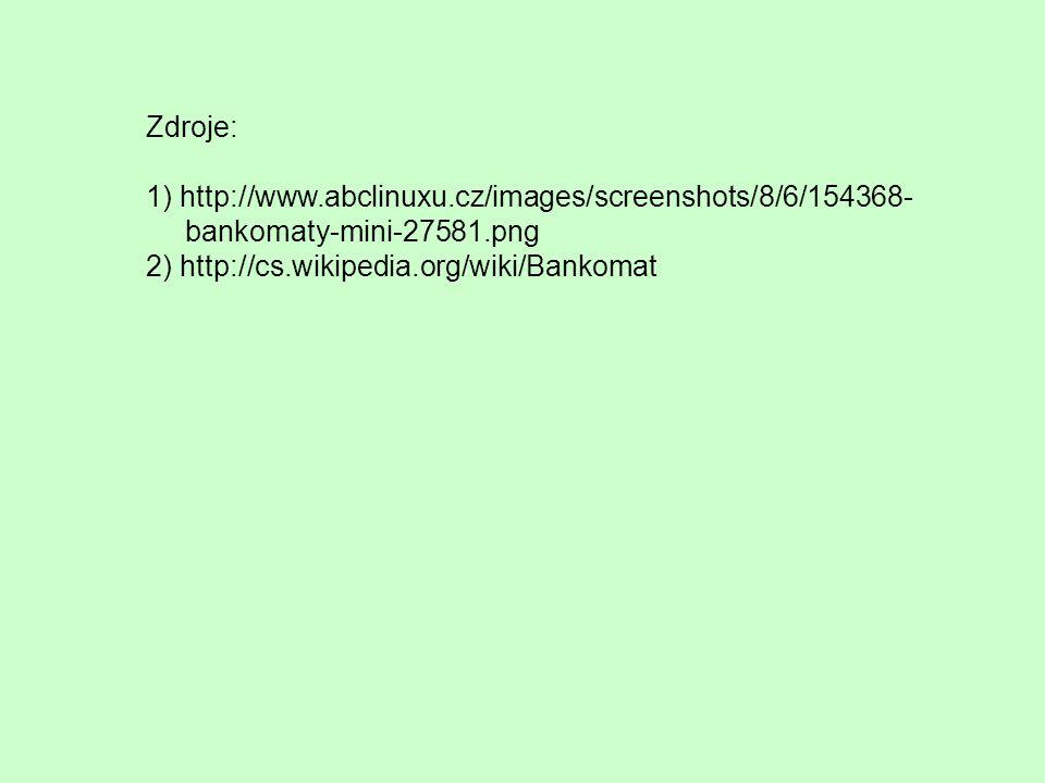 Zdroje: 1) http://www.abclinuxu.cz/images/screenshots/8/6/154368- bankomaty-mini-27581.png 2) http://cs.wikipedia.org/wiki/Bankomat