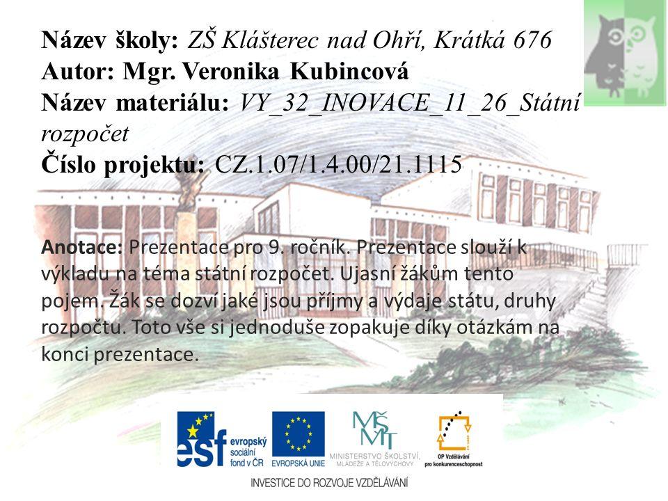 Název školy: ZŠ Klášterec nad Ohří, Krátká 676 Autor: Mgr. Veronika Kubincová Název materiálu: VY_32_INOVACE_11_26_Státní rozpočet Číslo projektu: CZ.