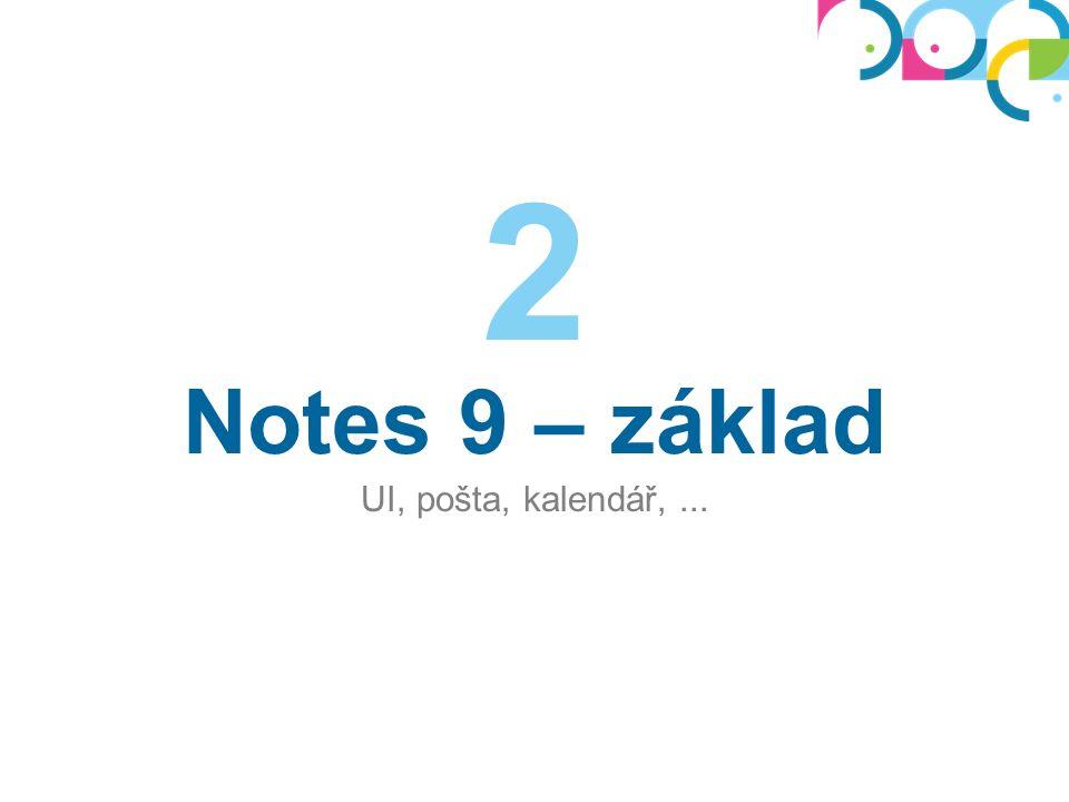 Notes 9 – základ UI, pošta, kalendář,... 2