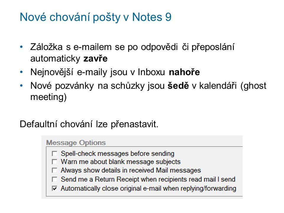 Nové chování pošty v Notes 9 Záložka s e-mailem se po odpovědi či přeposlání automaticky zavře Nejnovější e-maily jsou v Inboxu nahoře Nové pozvánky na schůzky jsou šedě v kalendáři (ghost meeting) Defaultní chování lze přenastavit.