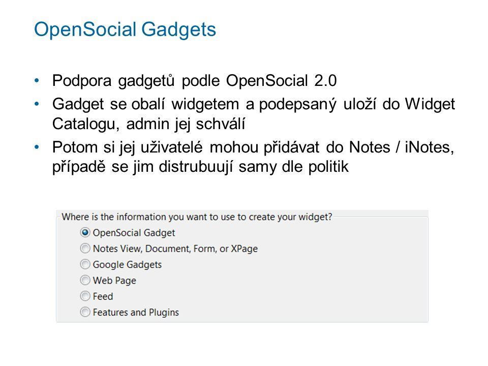 OpenSocial Gadgets Podpora gadgetů podle OpenSocial 2.0 Gadget se obalí widgetem a podepsaný uloží do Widget Catalogu, admin jej schválí Potom si jej uživatelé mohou přidávat do Notes / iNotes, případě se jim distrubuují samy dle politik