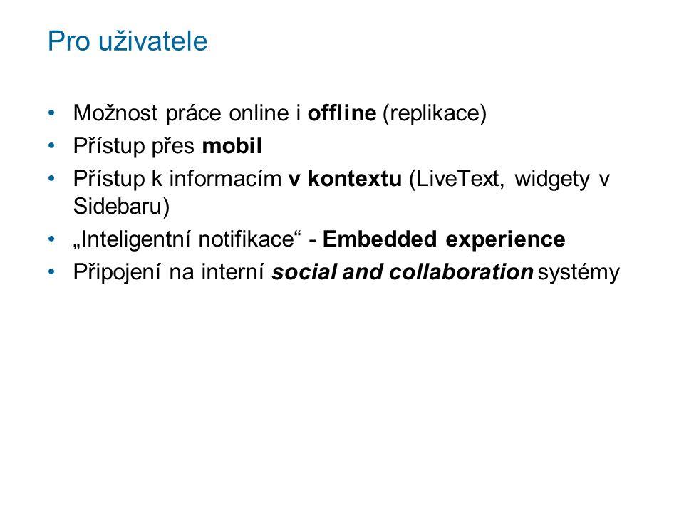 """Pro uživatele Možnost práce online i offline (replikace) Přístup přes mobil Přístup k informacím v kontextu (LiveText, widgety v Sidebaru) """"Inteligentní notifikace - Embedded experience Připojení na interní social and collaboration systémy"""