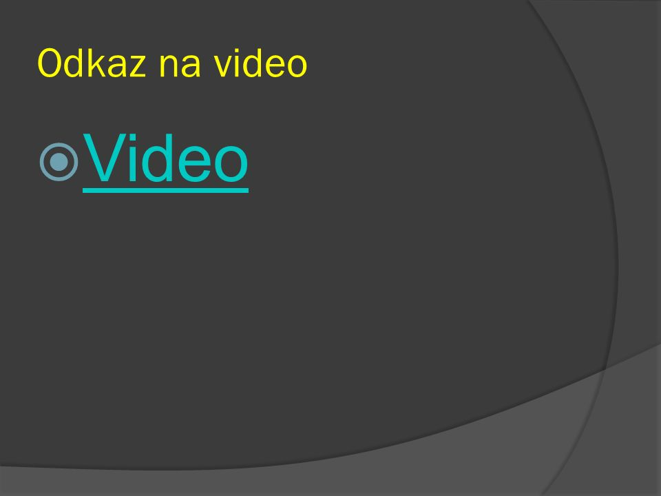 Odkaz na video  Video Video