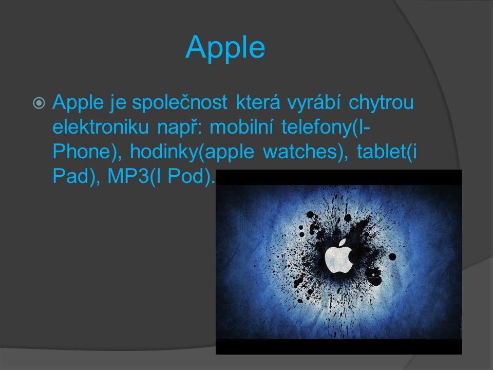  Apple je společnost která vyrábí chytrou elektroniku např: mobilní telefony(I- Phone), hodinky(apple watches), tablet(i Pad), MP3(I Pod).